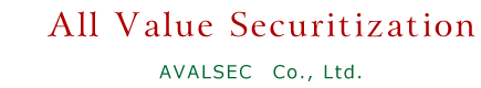 All Value Securitization. AVALSEC Co., Ltd.